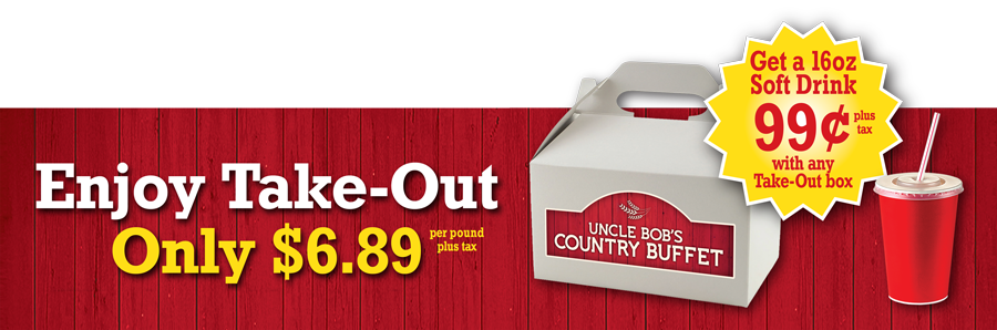 Enjoy Take-Out Only $6.89 per pound plus tax.